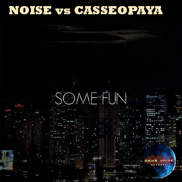 NOISE vs CASSEOPAYA - Some Fun
